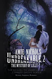 Unbreakable 2, The Mystery of Lilly (Cypress Grove Series) (Volume 2)