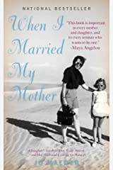 When I Married My Mother: A Daughter's Search for What Really Matters - and How She Found It Caring for Mama Jo Kindle Edition