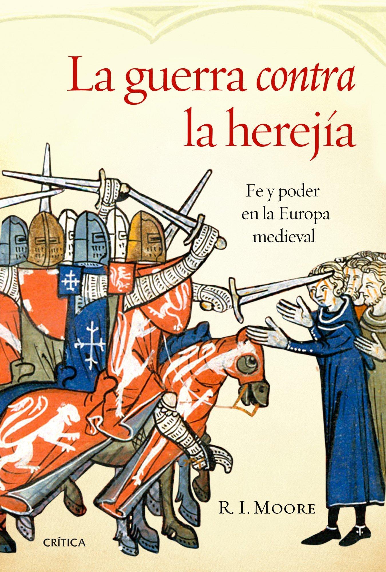 La guerra contra la herejía: Fe y poder en la Europa medieval Serie Mayor: Amazon.es: Moore, R. I., López Tobajas, Agustín, Tabuyo, María: Libros