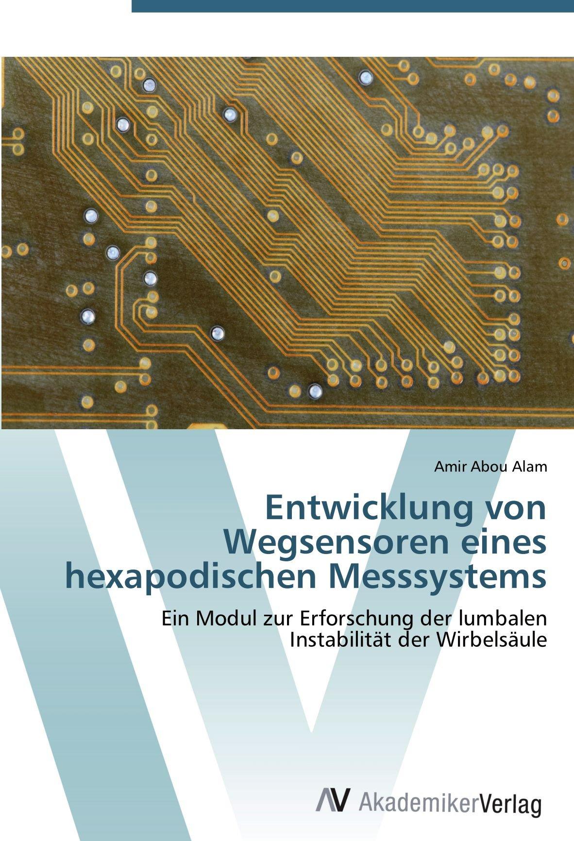 Download Entwicklung von Wegsensoren eines hexapodischen Messsystems: Ein Modul zur Erforschung der lumbalen  Instabilität der Wirbelsäule (German Edition) ebook