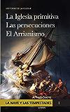 La nave y las tempestades. T. 1: La Sinagoga y la Iglesia primitiva Las persecuciones del Imperio Romano El arrianismo…