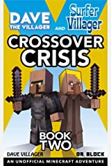 Dave the Villager and Surfer Villager: Crossover Crisis, Book Two: An Unofficial Minecraft Adventure: An Unofficial Minecraft Adventure Kindle Edition