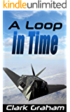 A Loop in Time (Time Loop Book 1)
