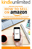 How to Sell on Amazon: Proven Strategies, Step by Step Guide to Making Money Consistently and Build a Profitable Business With Amazon
