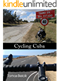 Cycling Cuba: Self-guided and self-supported trip bicycle touring Eastern Cuba; a bike adventure travel guide to rides bicycling provinces of Holguin, ... and Granma. (World By Bike Guides Book 1)