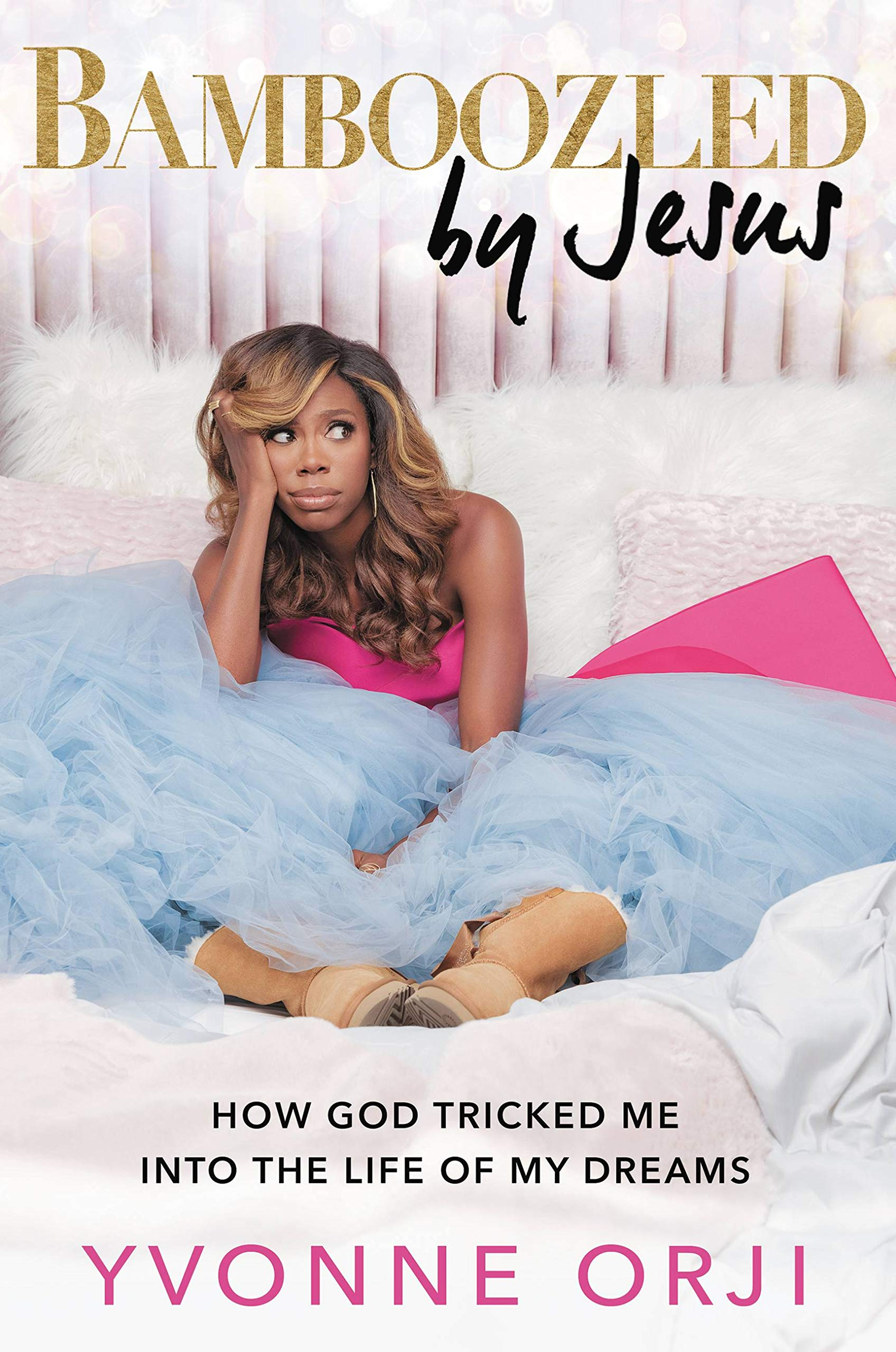 Bamboozled By Jesus How God Tricked Me into the Life of My Dreams ...