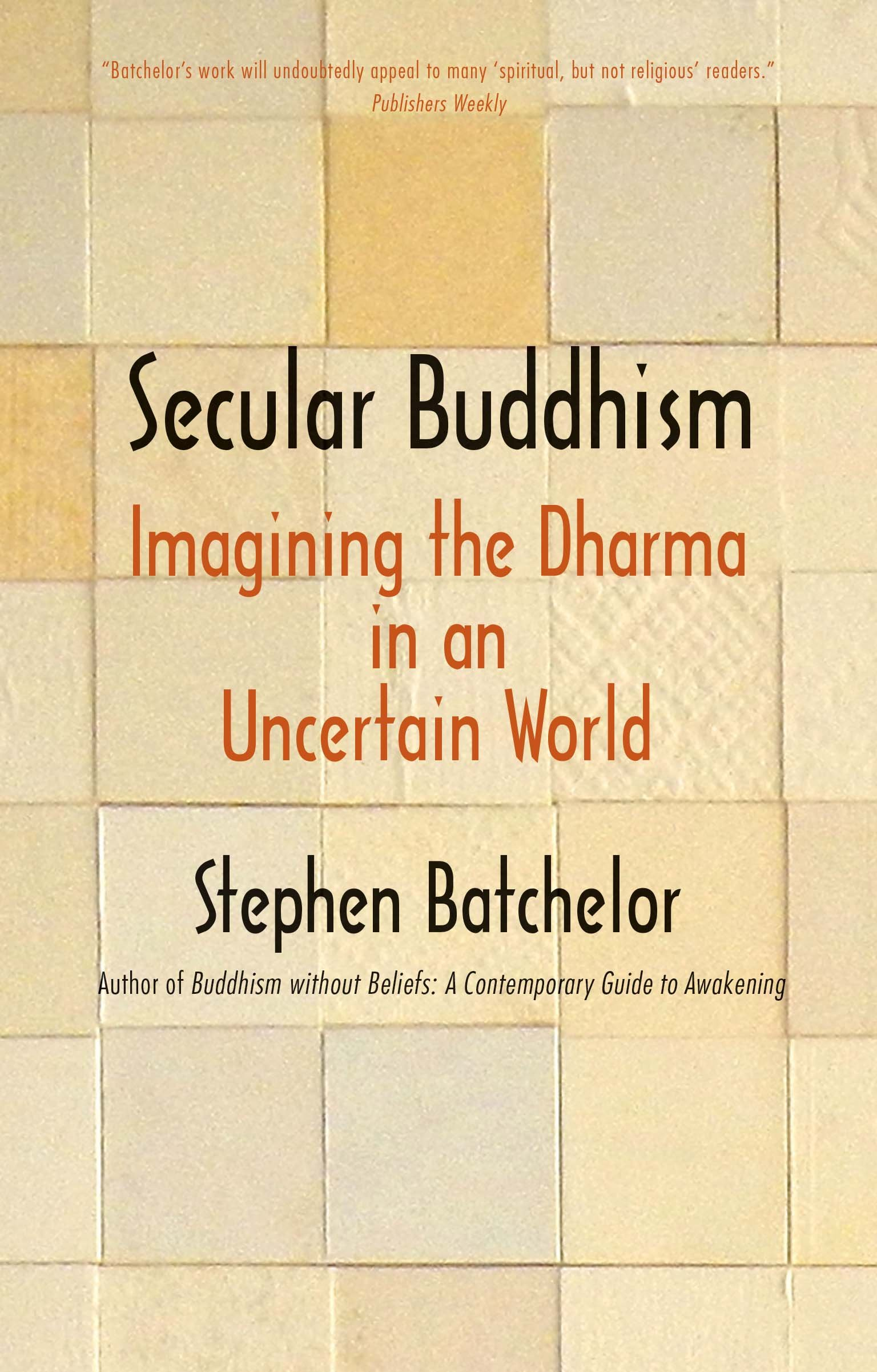 Secular Buddhism: Imagining the Dharma in an Uncertain World PDF