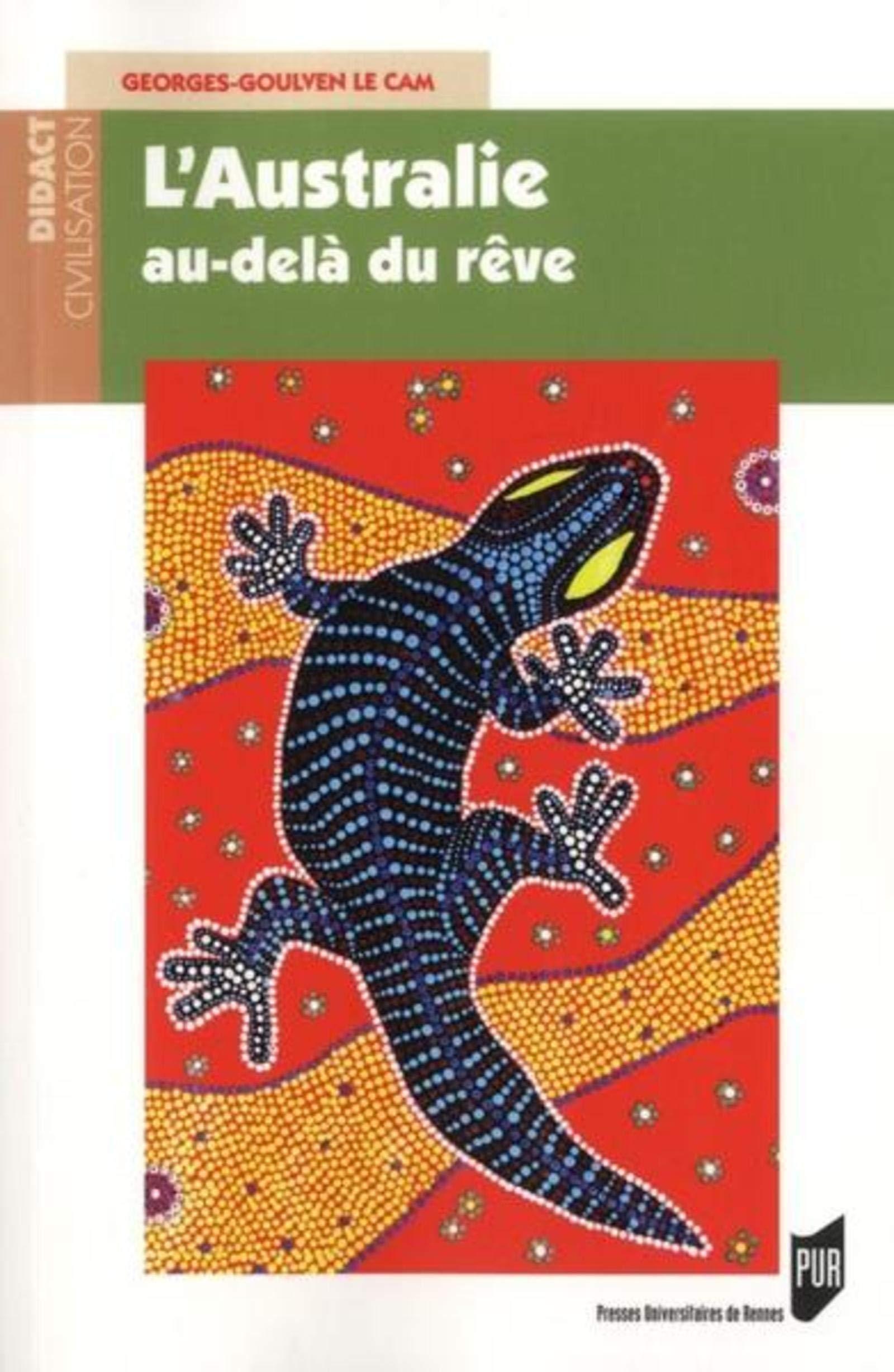 Australie Au Dela Du Reve Didact Civilisation Le Cam Georges Goulven 9782753514218 Amazon Com Books