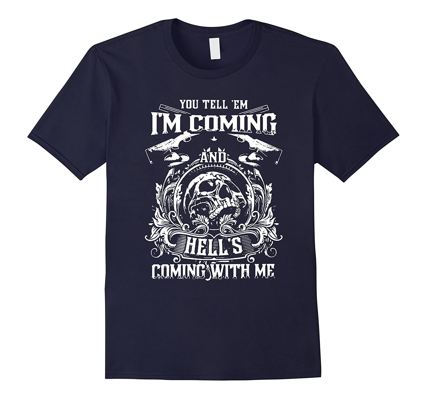 You Tell 'em I'm Coming And Hell's Coming Wth Me Shirt-TH