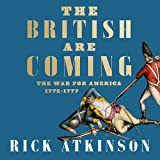 The British Are Coming: The War for America, Lexington to Princeton, 1775-1777
