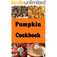 Pumpkin Cookbook: Pumpkin Recipes Such as Pumpkin Pie, Roasted Pumpkin Seeds and Pumpkin Bread (Halloween Recipes Book 7) (English Edition)