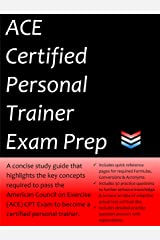 ACE Certified Personal Trainer Exam Prep: 2020 Edition Study Guide that highlights the key concepts required to pass the American Council on Exercise (ACE) Exam to become a certified personal trainer Kindle Edition