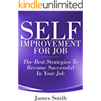 Self Improvement For Job: The Best Strategies To Become Successful In Your Job