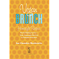 Vegan Brunch: Homestyle Recipes Worth Waking Up For--From Asparagus Omelets to Pumpkin Pancakes (English Edition)