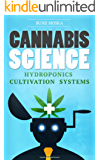 CANNABIS: Marijuana Growing Guide - Hydroponics, Automated Cultivation Systems and Modern Greenhouse Technologies (CANNABIS SCIENCE, Cannabis Cultivation, Grow Ops, Marijuana Business Book 1)