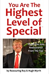 You Are The Highest Level Of Special: Top of The Line Reassurance From The Top Kindle Edition