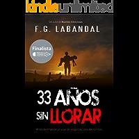 33 años sin llorar: Finalista del PREMIO LITERARIO AMAZON 2018