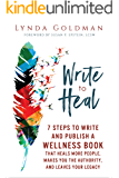 Write to Heal: 7 Steps to Write and Publish a Wellness Book that Heals More People, Makes You the Authority and Leaves Your Legacy