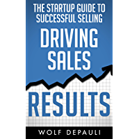 Driving Sales Results: The Startup Guide to Successful Selling (English Edition)