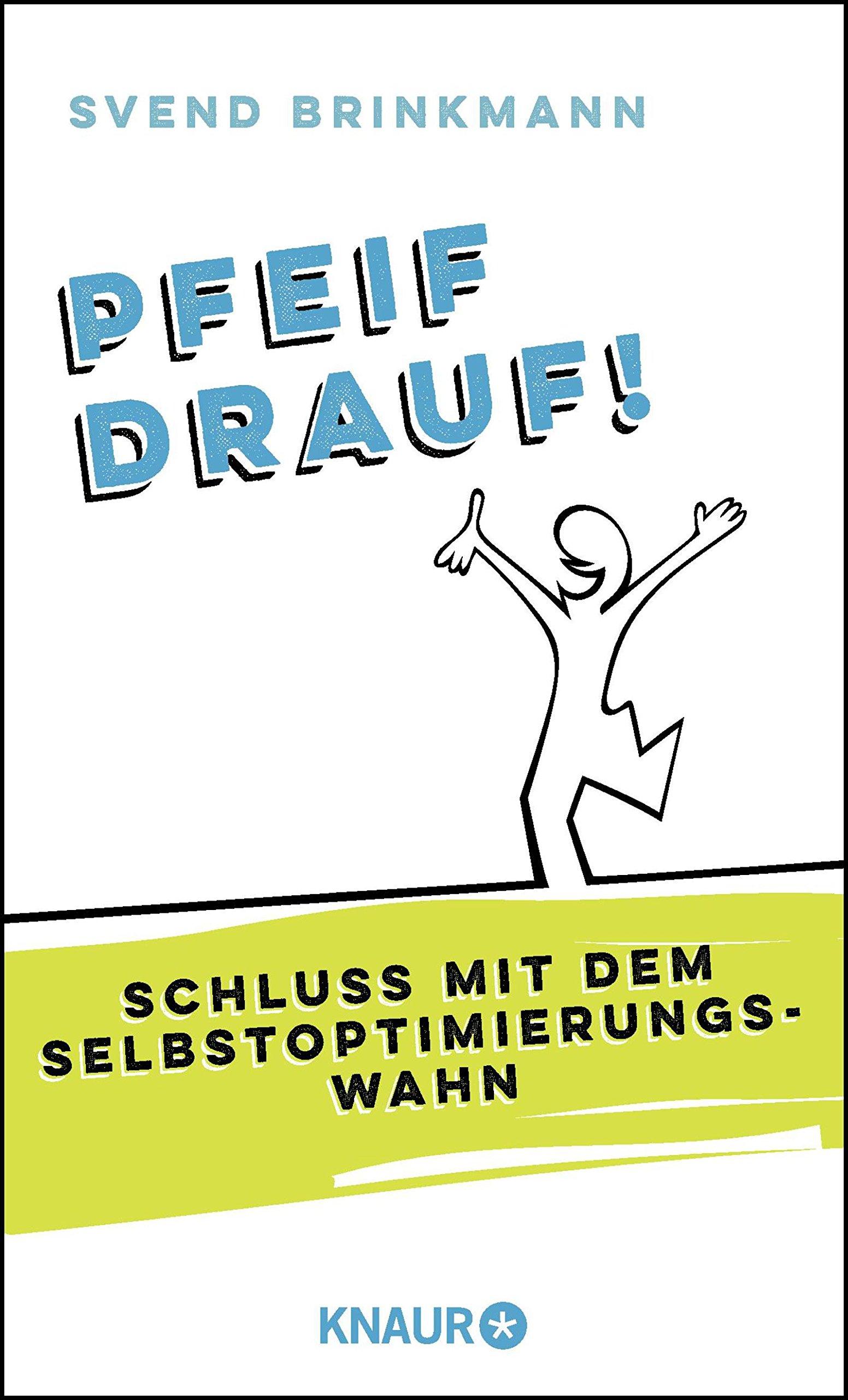 Pfeif drauf!: Schluss mit dem Selbstoptimierungswahn