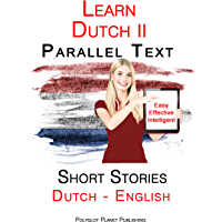 Learn Dutch II: Parallel Text Short Stories (Dutch - English) (German Edition)