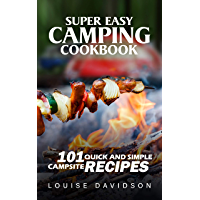 Super Easy Camping Recipes: 101 Quick and Simple Campsite Recipes (Camp Cooking)