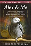 Alex & Me: How a Scientist and a Parrot Discovered a Hidden World of Animal Intelligence--and Formed a Deep Bond in the Process