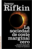 La sociedad de coste marginal cero: El Internet de las cosas, el procomún colaborativo y el eclipse del capitalismo