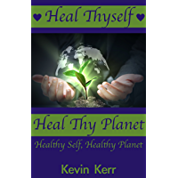 Heal Thyself, Heal Thy Planet: Healthy Self, Healthy Planet. (Personal Development, Self Help, Heal Your Whole Body, Heal Your Mind, Self Confidence, Self Esteem) (English Edition)