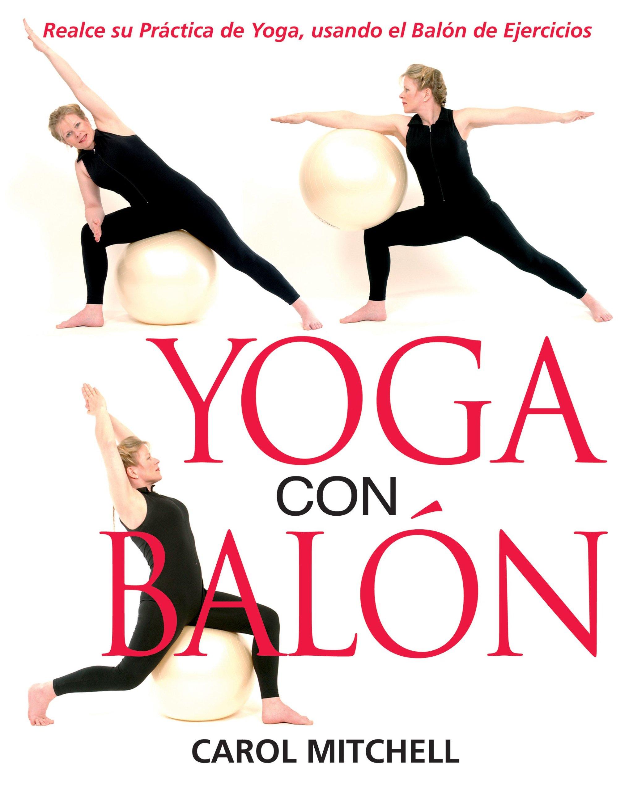 Yoga con Balón: Realce su Práctica de Yoga, usando el Balón ...