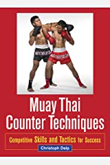 Muay Thai Counter Techniques: Competitive Skills and Tactics for Success Kindle Edition
