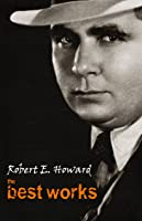 Robert E. Howard: The Best Works (English