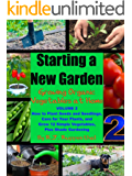 Starting a New Garden (VOL. 2): How to Plant Seeds and Seedlings, Care for Your Plants, and Grow 12 Simple Vegetables, Plus Shade Gardening (Growing Organic Vegetables at Home) (English Edition)