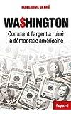 Washington: Comment l'argent a ruiné la démocratie américaine