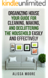 Organizing House: Your Guide for Cleaning, Making, and Decluttering the Household Easily and Effectively (Organizing your Home, Decluttering Books, House Cleaning)