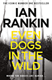 Even Dogs in the Wild: The No.1 bestseller (Inspector Rebus Book 20)