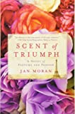 Scent of Triumph: A Novel of Perfume and Passion