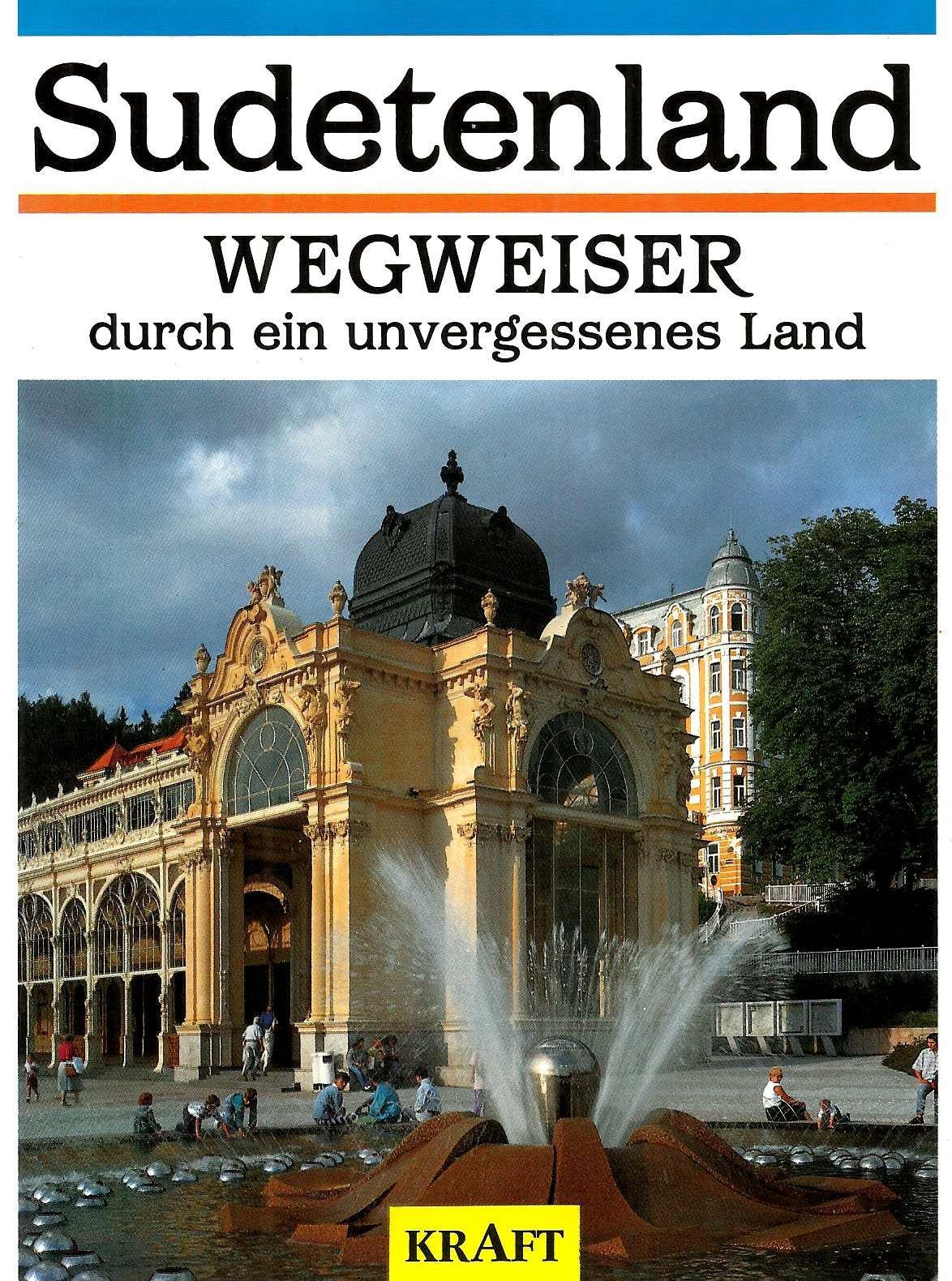 Sudetenland - Wegweiser durch ein unvergessenes Land