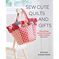 Sew Cute Quilts and Gifts: 30 Lovely Bags, Quilts and Accessories to Stitch, Applique & Embroider