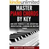 Master Piano Chords By Key And Give Yourself A Big Advantage When Playing, Learning Or Writing Songs (What Chords Are In What