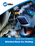 Shielded Metal Arc Welding: Welding Process Training Series