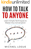 How To Talk To Anyone: Learn the Techniques to Master any Conversation