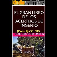 EL GRAN LIBRO DE LOS ACERTIJOS DE INGENIO: [Parte 1] (COLOR)