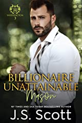 Billionaire Unattainable ~ Mason: A Billionaire's Obsession Novel (The Billionaire's Obsession Book 14) Kindle Edition