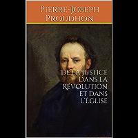 De la justice dans la Révolution et dans l'Église: Littérature sur les Religions et spiritualités, la Philosophie, livre de Proudhon, philosophe et écrivain français (French Edition)