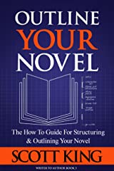 Outline Your Novel: The How To Guide for Structuring and Outlining Your Novel (Writer to Author Book 3) Kindle Edition