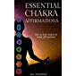 The Chakra Affirmations Guide: Heal Your Seven Chakra Through Affirmations (English Edition)