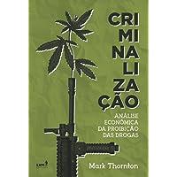 Criminalização. Análise Econômica da Proibição das Drogas