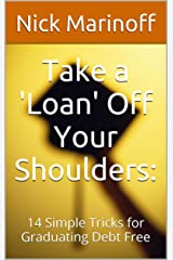 Take a 'Loan' Off Your Shoulders: 14 Simple Tricks for Graduating Debt Free Kindle Edition