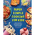 Super Simple Cooking for Kids: Learn to Cook with 50 Fun and Easy Recipes for Breakfast, Snacks, Dinner, and More! (Super Sim